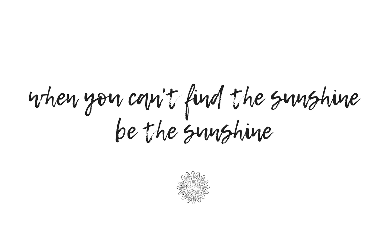 the you can't find the sunshine be the sunshine
