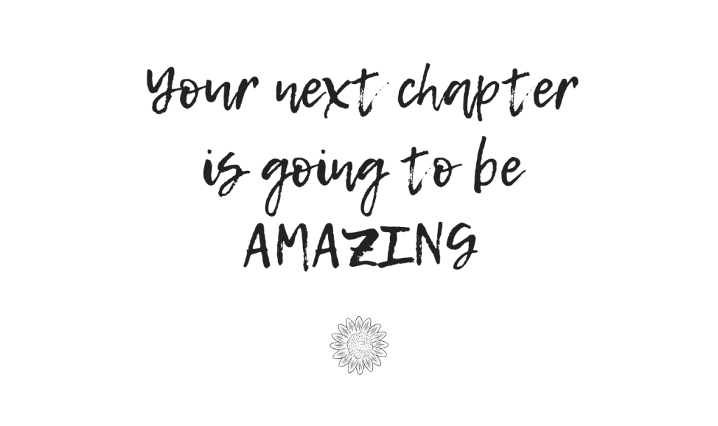 Your next chapter is going to be amazing